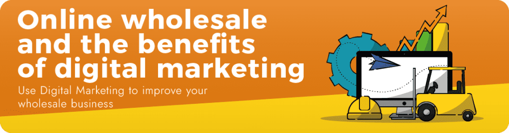 Online Wholesale and the benefits of digital marketing empentis training solution